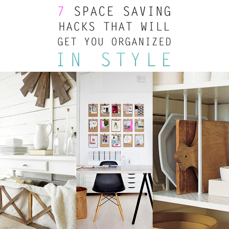 7 Space Saving Hacks that will get your Organized in Style