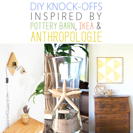 DIY Knock-Offs Inspired by Pottery Barn, Ikea and Anthropologie