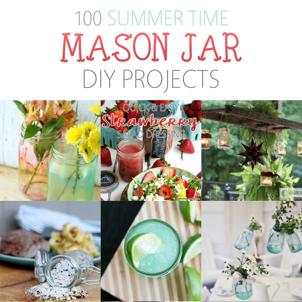 100 Summer Time Mason Jar DIY Projects