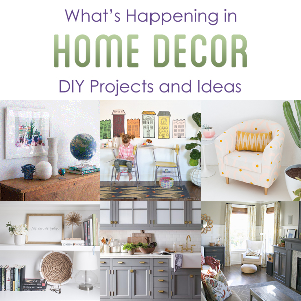 What's Happening in Home Decor DIY Projects and Ideas