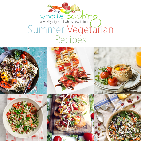 What's Cooking ///  Summer Vegetarian Recipes