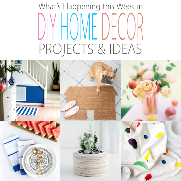 What's Happening This Week in DIY Home Decor Projects & Ideas