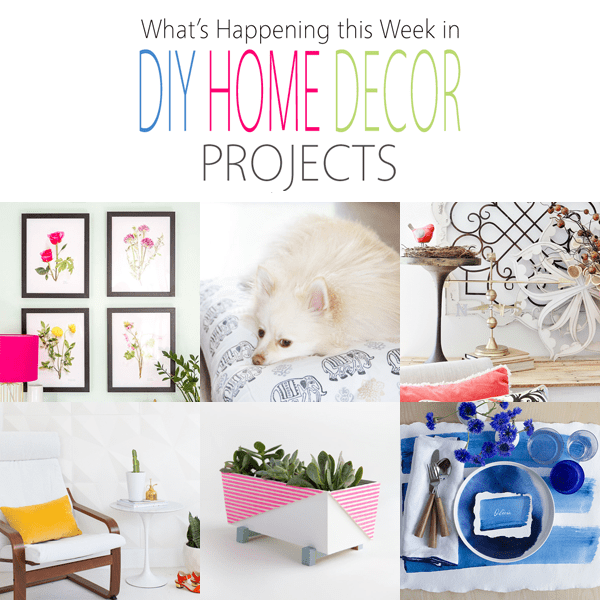 What's Happening This Week in DIY Home Decor Projects