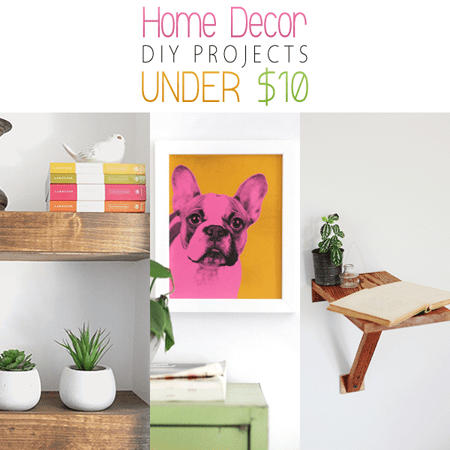 Home Decor DIY Projects Under Ten Dollars