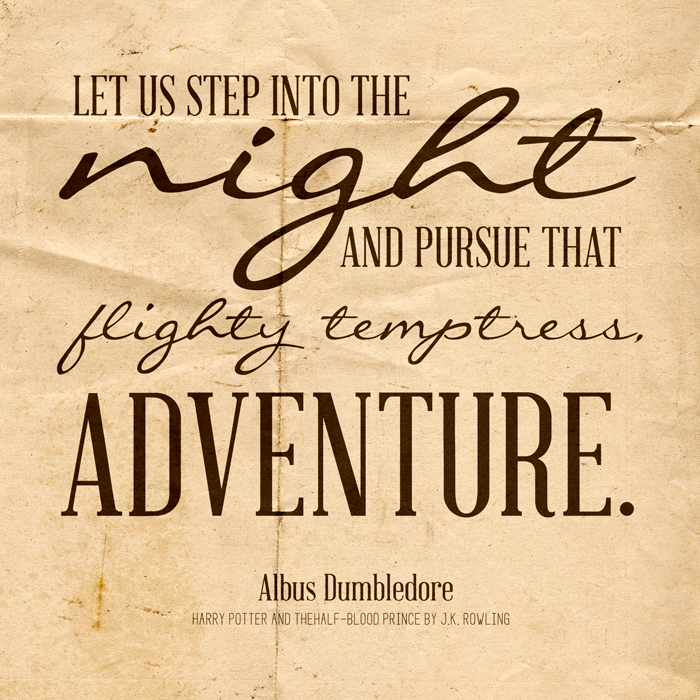 "Harry Potter quote - ""let us step into the night and pursue that flighty temptress adventure"