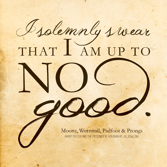 "Harry Potter quote - ""I solemnly swear that I am up to no good"""