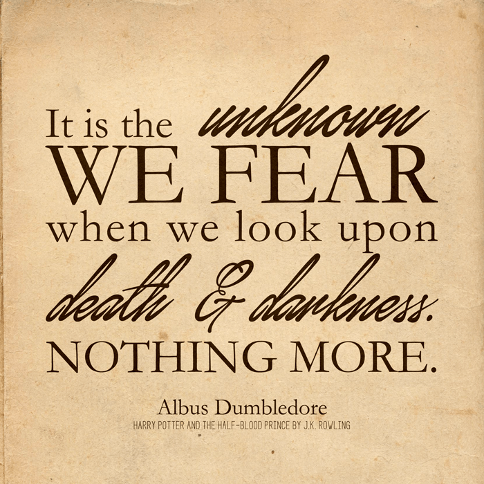 "harry Potter quote - ""It is the unknown we fear when we look upon death and darkness. Nothing more"""