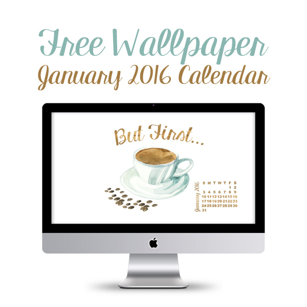 TCM-January-Wallpaper-2016-ButFirstCoffee-Featured
