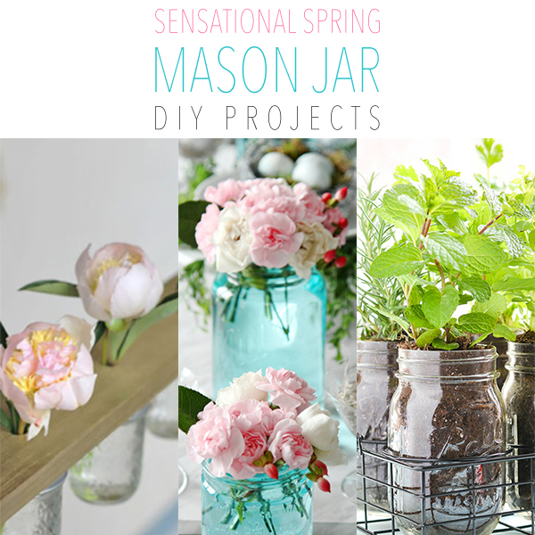 Sensational Spring Mason Jar DIY Projects