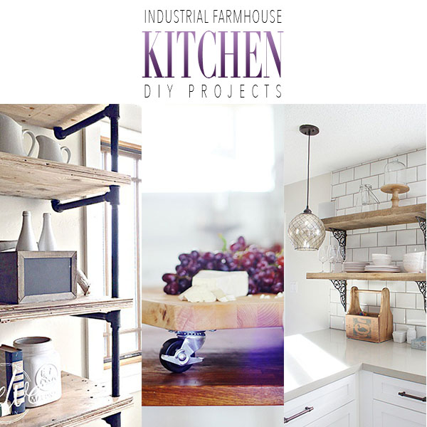 Industrial Farmhouse Kitchen DIY Projects