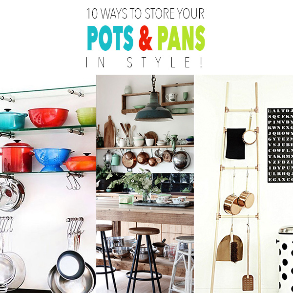 10 Ways to Store Your Pots and Pans with Style