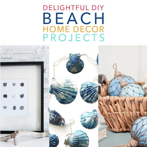 Delightful DIY Beach Home Decor Projects