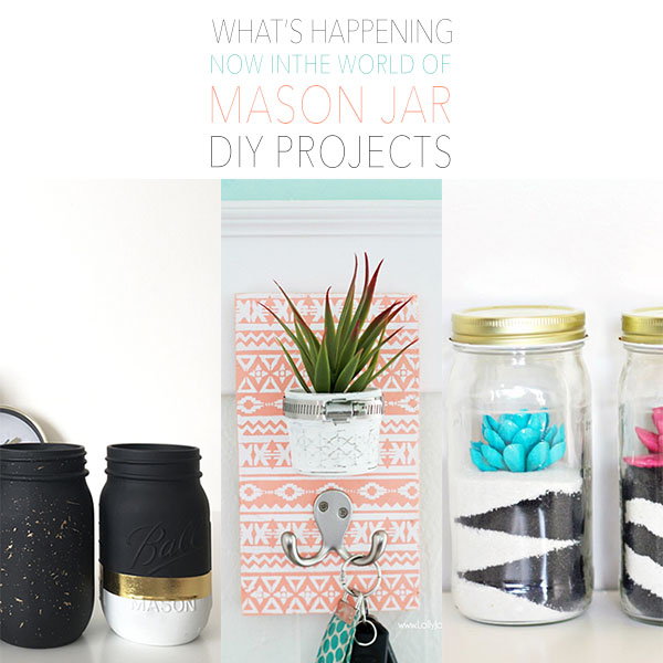 What's Happening Now In The Mason Jar DIY Projects World