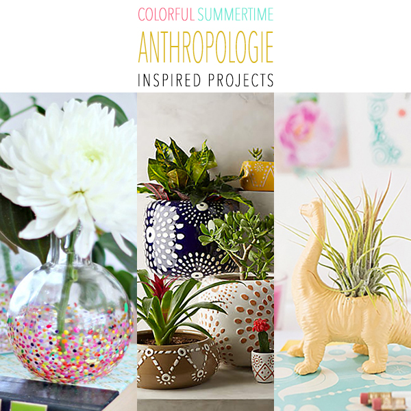 Colorful Summertime Anthropologie Inspired Projects