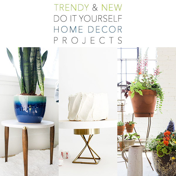 New & Trendy DIY Home Decor Projects