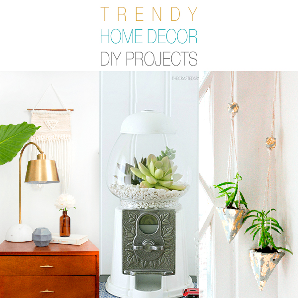 Trendy Home Decor DIY Projects