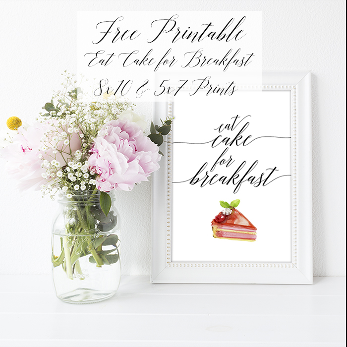Free Printable Eat Cake for Breakfast 8×10 and 5×7 Prints
