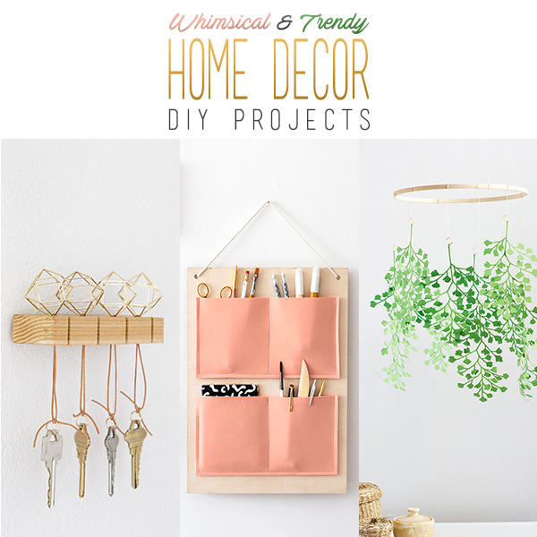 Whimsical and Trending Home Decor DIY Projects