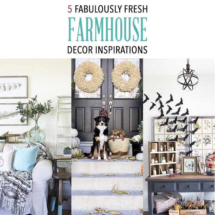 5 Fabulously Fresh Farmhouse Decor Inspirations