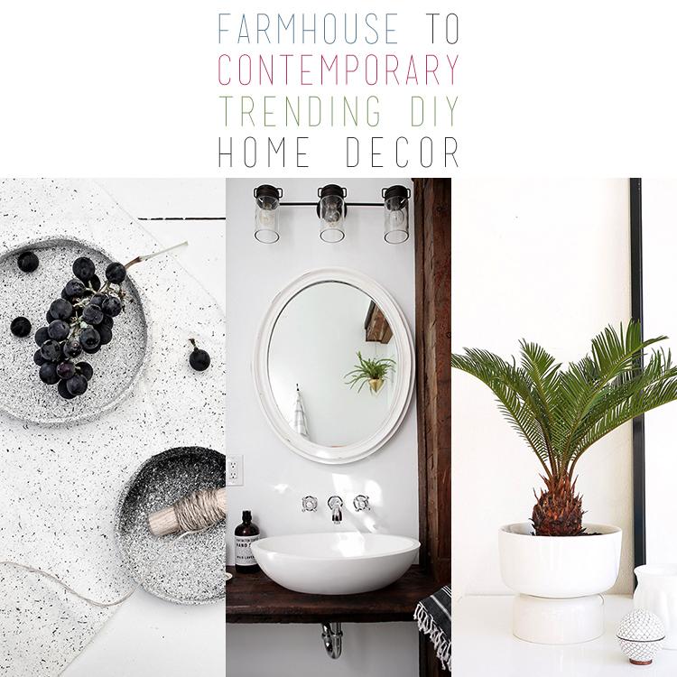 Farmhouse to Contemporary Trending DIY Home Decor