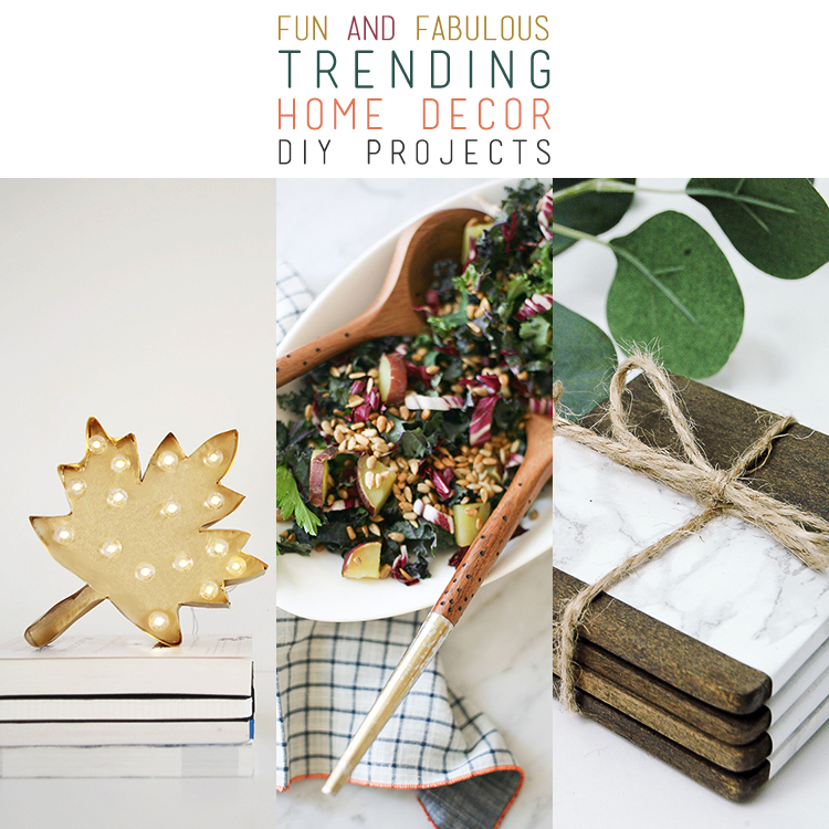 Fun and Fabulous Trending Home Decor DIY Projects