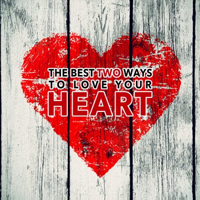 The Best Two Ways to Love Your Heart