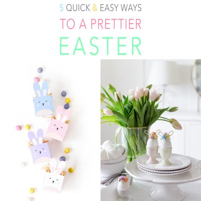 5 Quick and Easy Ways to a Prettier Easter