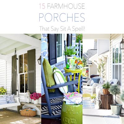 15 Farmhouse Porches That Say Sit A Spell!