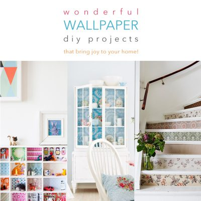 Wonderful Wallpaper DIY Projects /// That Bring Joy To Your Home!