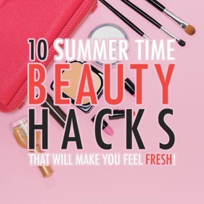 10 Summer Time Beauty Hacks That Will Make You Feel FRESH!
