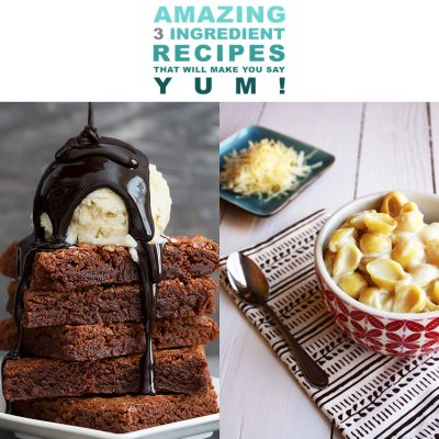 Amazing Three Ingredient Recipes That Make You Say YUM!