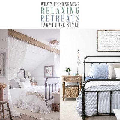 What's Trending Now? Relaxing Retreats Farmhouse Style