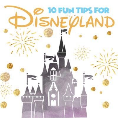 10 Fun Tips for Disneyland