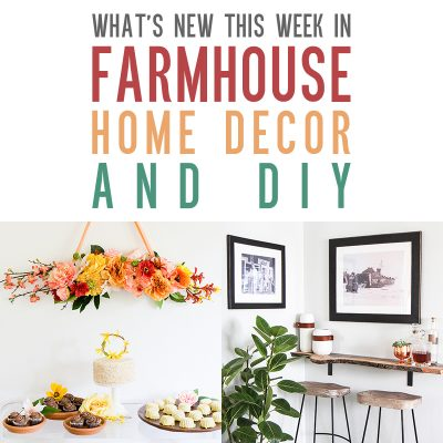 What's New This Week In Farmhouse Home Decor & DIY