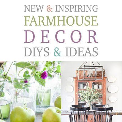 New and Inspiring Farmhouse Decor DIYS & Ideas