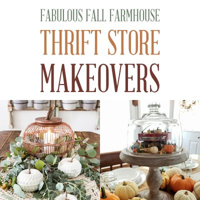 Fabulous Fall Farmhouse Thrift Store Makeovers