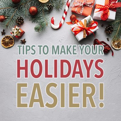 Tips To Make Your Holidays Easier
