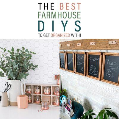 The Best Farmhouse DIYS To Get Organized With!