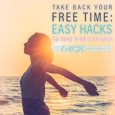 Take Back Your Free Time: Easy Hacks to Take Time For You!
