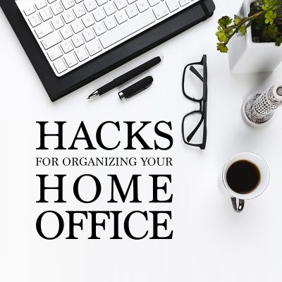 Hacks for Organizing Your Home Office