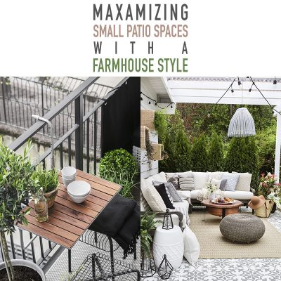 Maximizing Small Patio Spaces with a Farmhouse Style