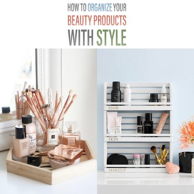 How To Organize Your Beauty Products With Style