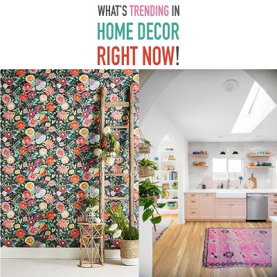 What's Trending In Home Decor Right Now!