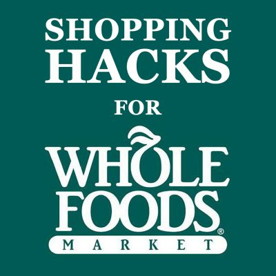 Shopping Hacks for Whole Foods