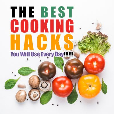 The Best Cooking Hacks You Will Use Every Day