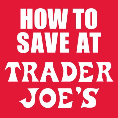 How to Save at Trader Joe's!