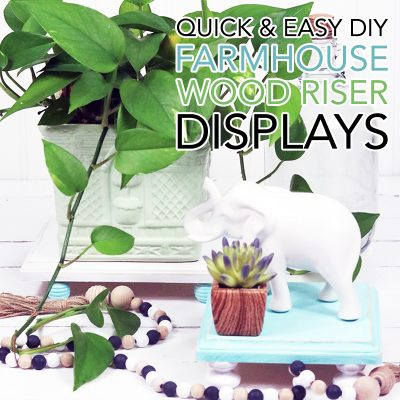 Quick and Easy DIY Farmhouse Wood Riser Displays