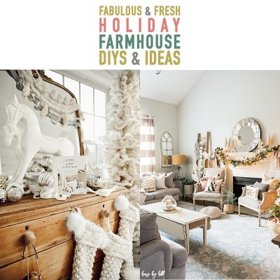 Fabulous and Fresh Holiday Farmhouse DIYS and Ideas