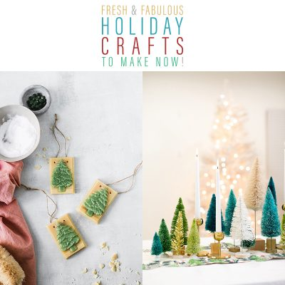 Fresh and Fabulous DIY Holiday Crafts To Make Now!