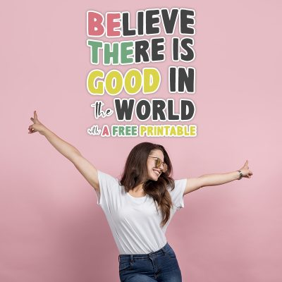 Believe There Is Good In The World with Free Printable
